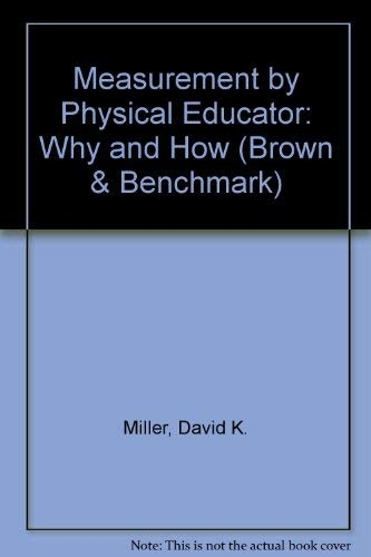 Measurement by Physical Educator: Why and How: Miller, David K.