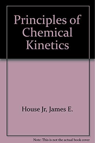 Principles of Chemical Kinetics: James E. House