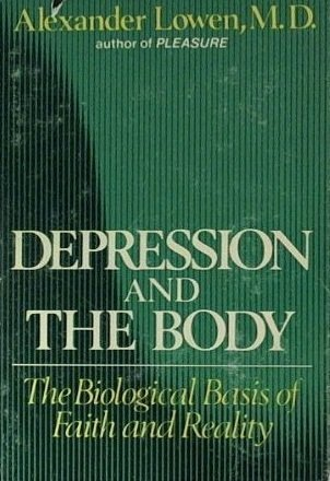 Depression and the Body: The Biological Basis of Faith and Reality: Lowen, Alexander