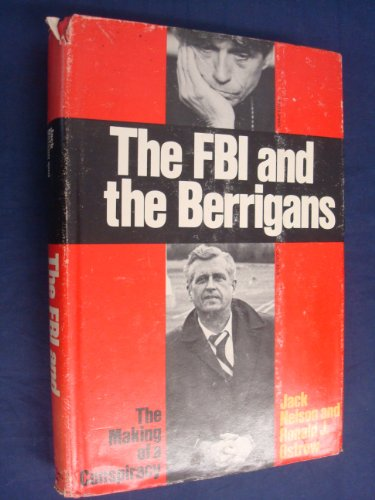 The FBI and the Berrigans: The Making of a Conspiracy: Nelson, Jack, and Ostrow, Ronald J.