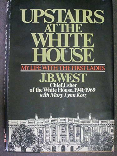 Upstairs at the White House: My Life With the First Ladies: J. B West