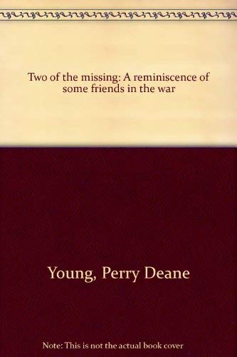 Two of the missing: A reminiscence of some friends in the war: Young, Perry Deane
