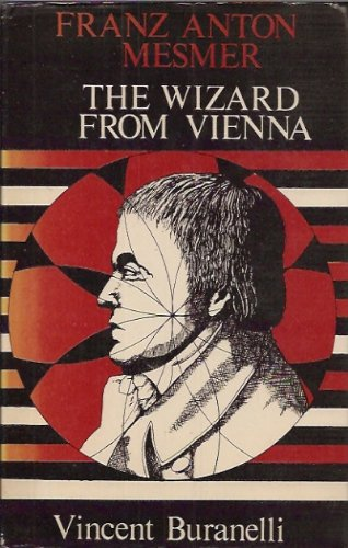 The wizard from Vienna: Franz Anton Mesmer (0698106970) by Vincent Buranelli