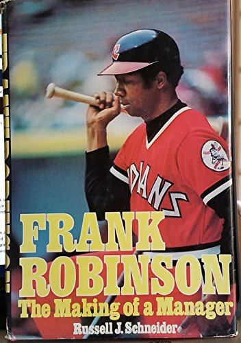 Frank Robinson: The Making of a Manager: Schneider, Russell J
