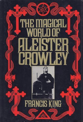 Magical World of Aleister Crowley: King, Francis