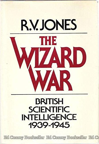 The Wizard War: British Scientific Intelligence, 1939-1945: Jones, R.V.