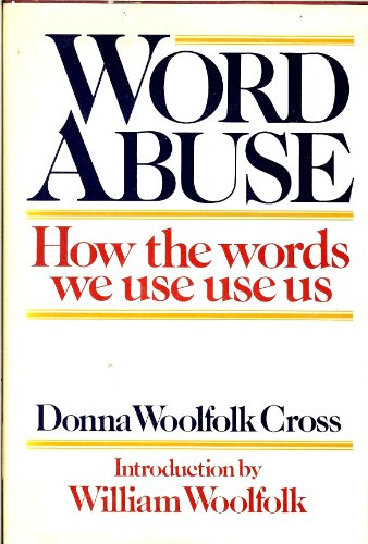 Word abuse: How the words we use use us: Cross, Donna Woolfolk