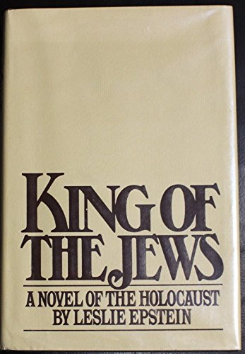 King of the Jews: A Novel of the Holocaust.: Epstien, Leslie