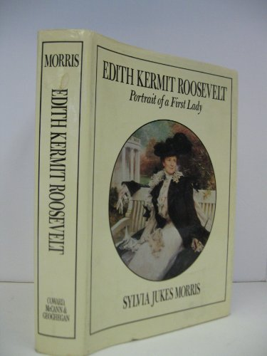 Edith Kermit Roosevelt: Portrait of a First Lady (signed): MORRIS, SYLVIA JUKES
