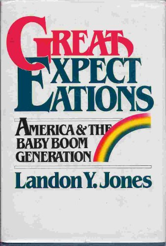 Great Expectations America and the Baby Boom Generation: Jones, Landon Y.