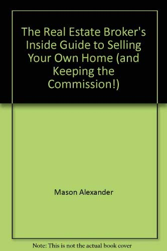 The Real Estate Broker's Inside Guide to Selling Your Home (and Keeping the Commission!): Mason...