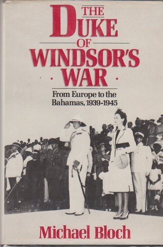 The Duke of Windsor's War: From Europe to the Bahamas, 1939-1945: Michael Bloch