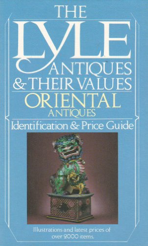 Oriental Antiques: Lyle Antiques and Their Values (The Lyle Antiques & Their Values): Curtis, ...
