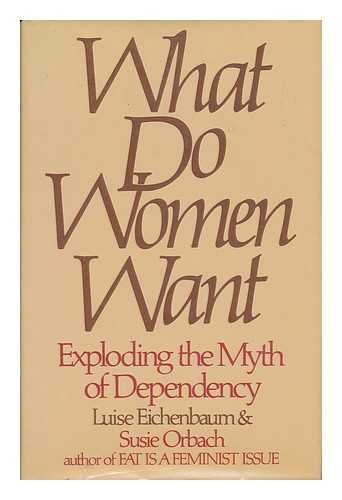 9780698112100: What Do Women Want: Exploding the Myth of Dependency