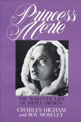 Princess Merle: The Romantic Life of Merle Oberon: Higham, Charles; with Moseley, Roy