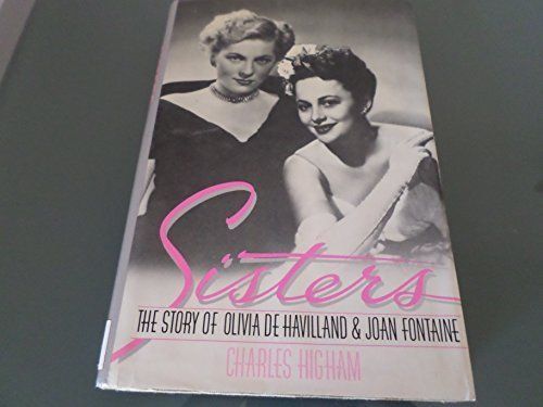 Sisters: The Story of Olivia De Haviland and Joan Fontaine: Higham, Charles