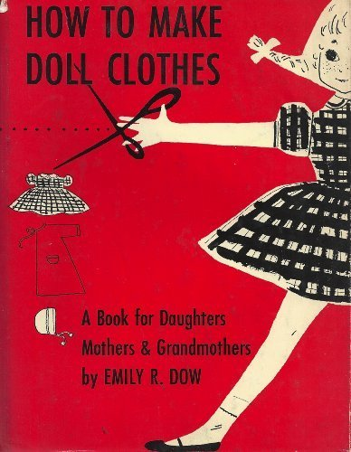 9780698200647: How to Make Doll Clothes: A book for Daughters, Mothers and Grandmothers