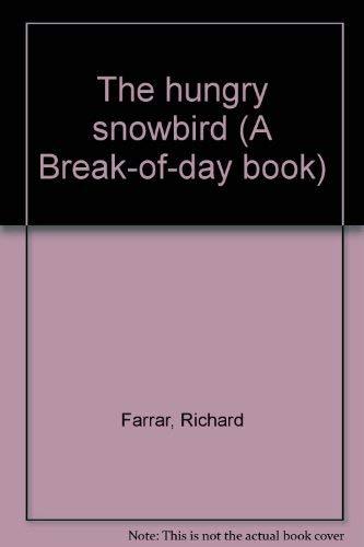 The hungry snowbird (A Break-of-day book): Richard Farrar