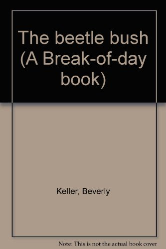 The beetle bush (A Break-of-day book): Keller, Beverly