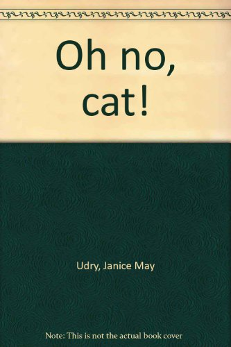 Oh no, cat!: Janice May Udry