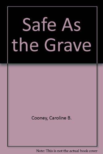 Safe As the Grave: Caroline B. Cooney