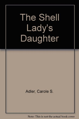 The Shell Lady's Daughter: Adler, C. S.
