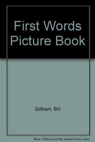 First Words Picture Book: Gillham, Bill
