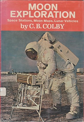 Moon Exploration: Space Stations, Moon Maps, Lunar Vehicles,: Colby, Carroll B.