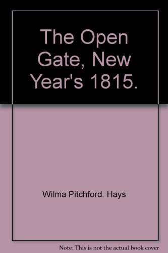 The Open Gate, New Year's 1815.: Wilma Pitchford. Hays