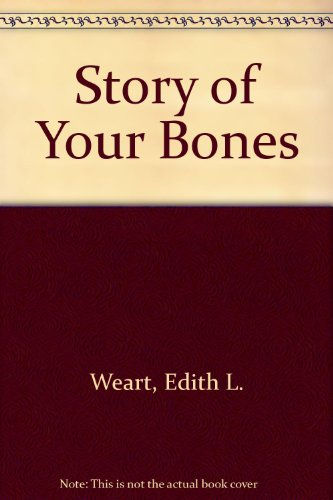 The Story of Your Bones (Health Bks.): Weart, Edith L.