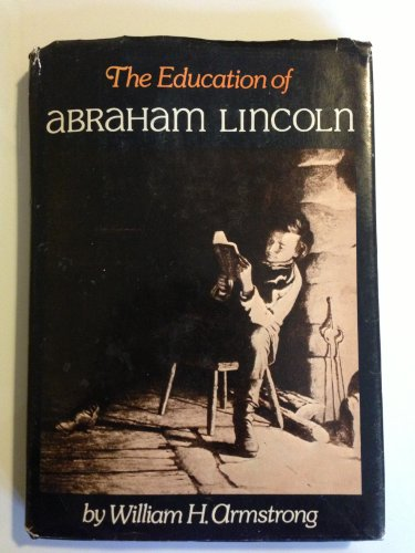 Education of Abraham Lincoln.: ARMSTRONG, William H.