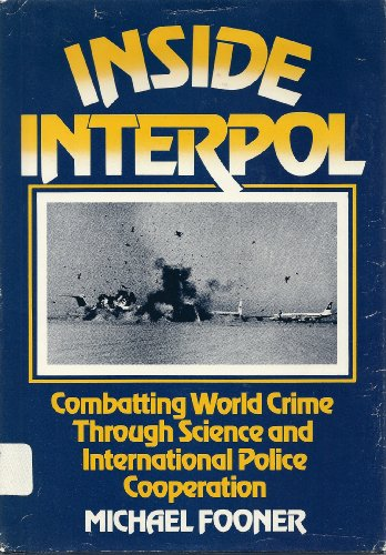Inside Interpol: Combatting World Crime Through Science: Fooner, Michael