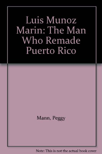 9780698306141: Luis Munoz Marin: The Man Who Remade Puerto Rico