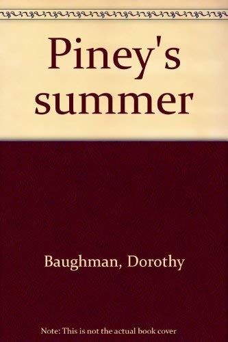 Piney's summer: Baughman, Dorothy