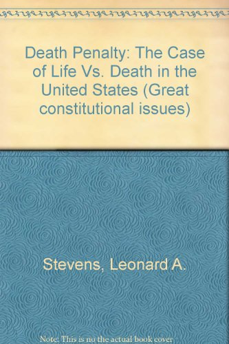 Death Penalty: The Case of Life Vs. Death in the United States (Great constit.: Stevens, Leonard A.