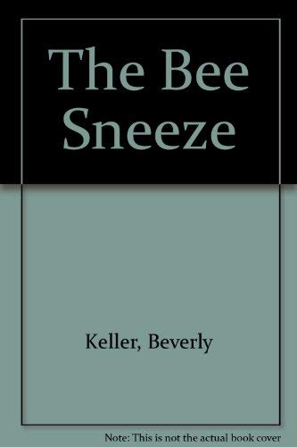 The Bee Sneeze: Keller, Beverly