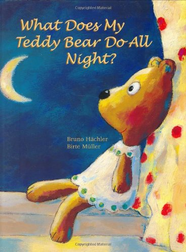What Does My Teddy Bear Do All Night?: Hachler, Bruno