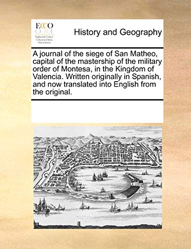 9780699113076: A journal of the siege of San Matheo, capital of the mastership of the military order of Montesa, in the Kingdom of Valencia. Written originally in ... translated into English from the original.