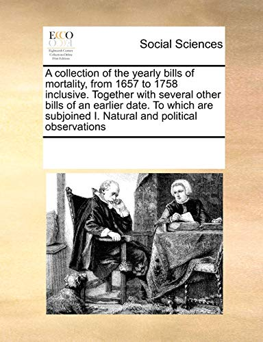 9780699119498: A collection of the yearly bills of mortality, from 1657 to 1758 inclusive. Together with several other bills of an earlier date. To which are subjoined I. Natural and political observations
