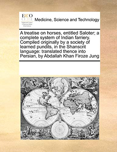 9780699125734: A treatise on horses, entitled Saloter; a complete system of Indian farriery. Compiled originally by a society of learned pundits, in the Shanscrit ... into Persian, by Abdallah Khan Firoze Jung