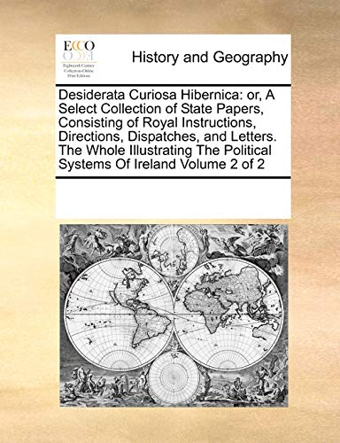 9780699132046: Desiderata Curiosa Hibernica: or, A Select Collection of State Papers, Consisting of Royal Instructions, Directions, Dispatches, and Letters. The ... Political Systems Of Ireland Volume 2 of 2