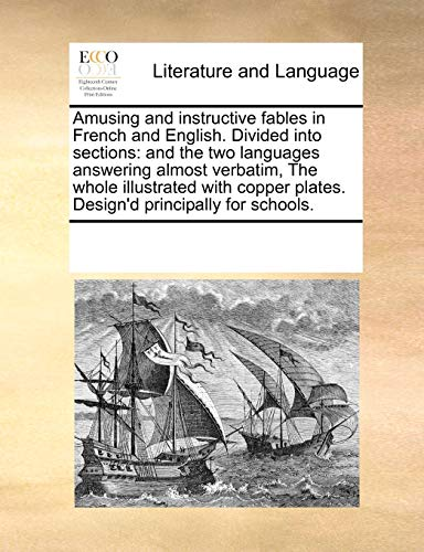 9780699132176: Amusing and instructive fables in French and English. Divided into sections: and the two languages answering almost verbatim, The whole illustrated ... plates. Design'd principally for schools.