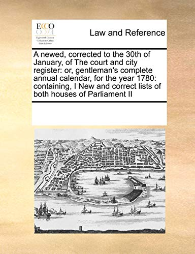 9780699145367: A newed, corrected to the 30th of January, of The court and city register: or, gentleman's complete annual calendar, for the year 1780: containing, I ... correct lists of both houses of Parliament II