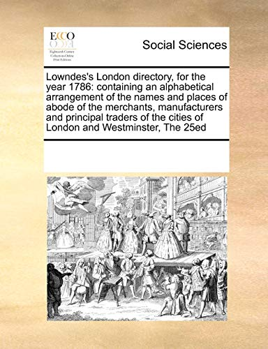 9780699147392: Lowndes's London directory, for the year 1786: containing an alphabetical arrangement of the names and places of abode of the merchants, manufacturers ... cities of London and Westminster, The 25ed