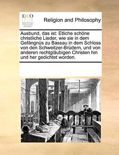 9780699152549: Ausbund, das ist: Etliche schöne christliche Lieder, wie sie in dem Gefängnüs zu Bassau in dem Schloss von den Schweitzer-Brüdern, und von anderen ... und her gedichtet worden. (German Edition)