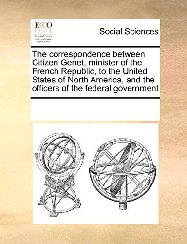 9780699155762: The correspondence between Citizen Genet, minister of the French Republic, to the United States of North America, and the officers of the federal government
