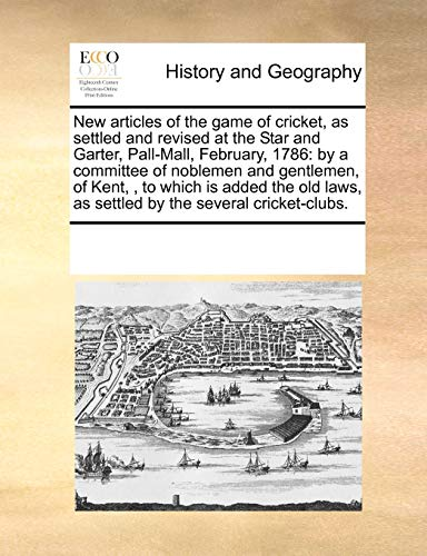 9780699169769: New Articles of the Game of Cricket, as Settled and Revised at the Star and Garter, Pall-Mall, February, 1786: By a Committee of Noblemen and Gentleme