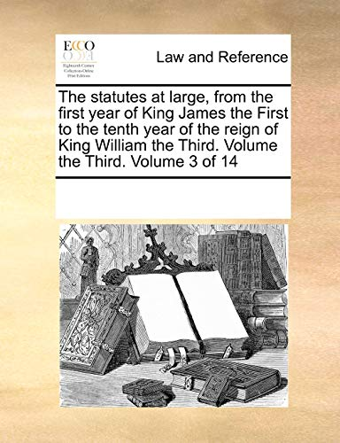 9780699172202: The statutes at large, from the first year of King James the First to the tenth year of the reign of King William the Third. Volume the Third. Volume 3 of 14