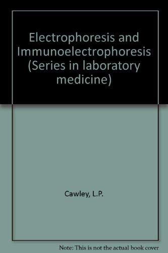 Electrophoresis and immunoelectrophoresis (Series in laboratory medicine, 1): Leo P Cawley