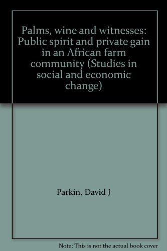 Palms, Wine and Witnesses: Public Spirit and Private Gain in an African Farming Community: Parkin, ...